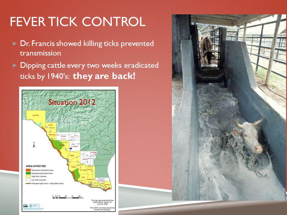 Fever Tick Control Dr. Francis showed killing ticks prevented transmission.