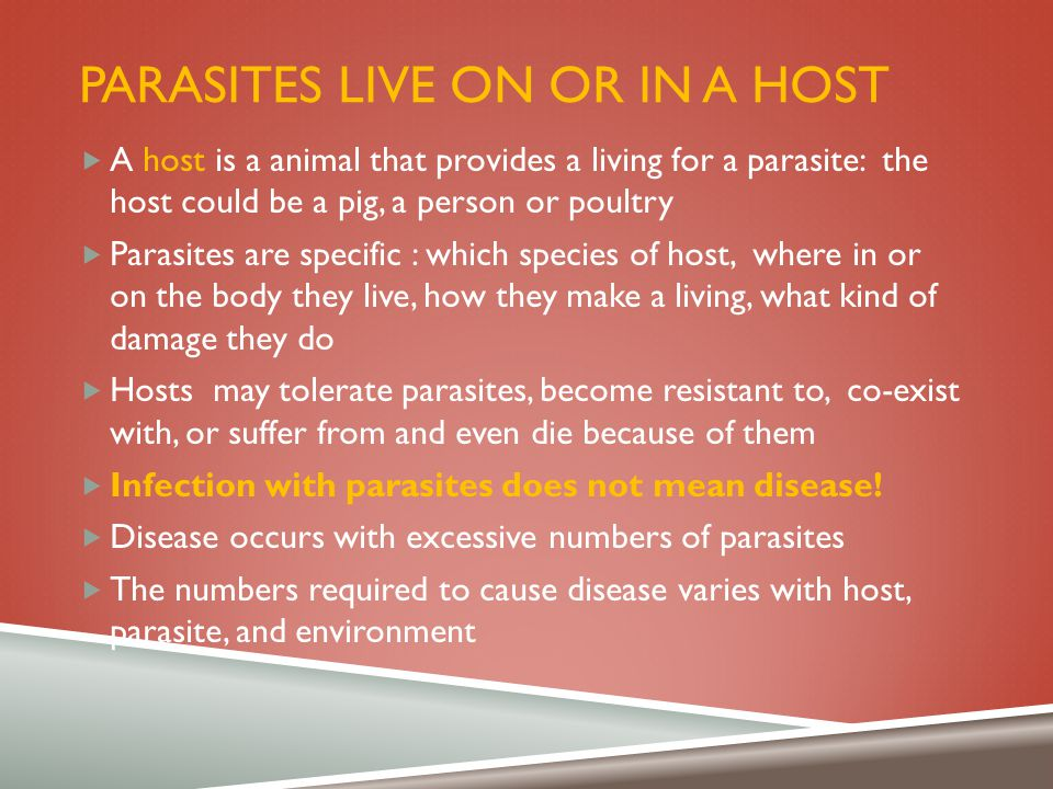 Parasites live on or in a host