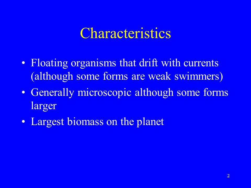 Characteristics Floating organisms that drift with currents (although some forms are weak swimmers)