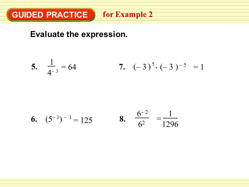 GUIDED PRACTICE for Example 2. Evaluate the expression. 5. 1. 4– 3. = 64. 7. (– 3. ) (– 3 ) – 5.