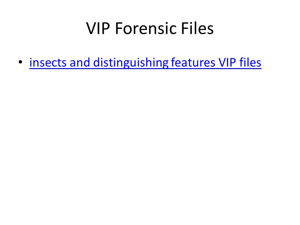 VIP Forensic Files insects and distinguishing features VIP files