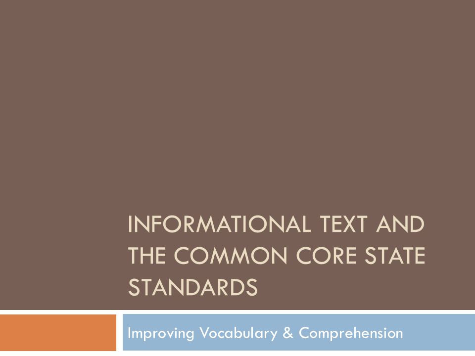 INFORMATIONAL Text and the Common Core State Standards