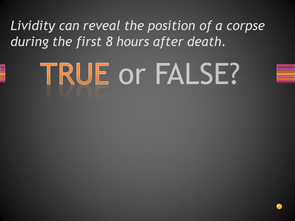 Lividity can reveal the position of a corpse during the first 8 hours after death.