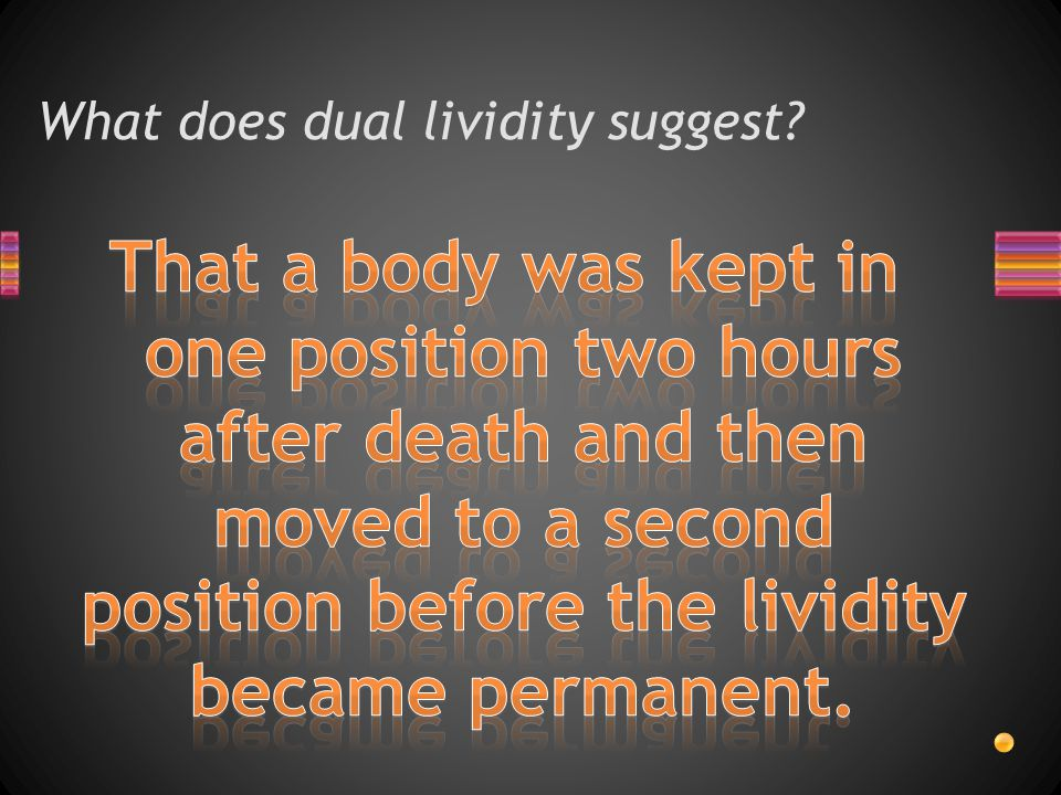 What does dual lividity suggest