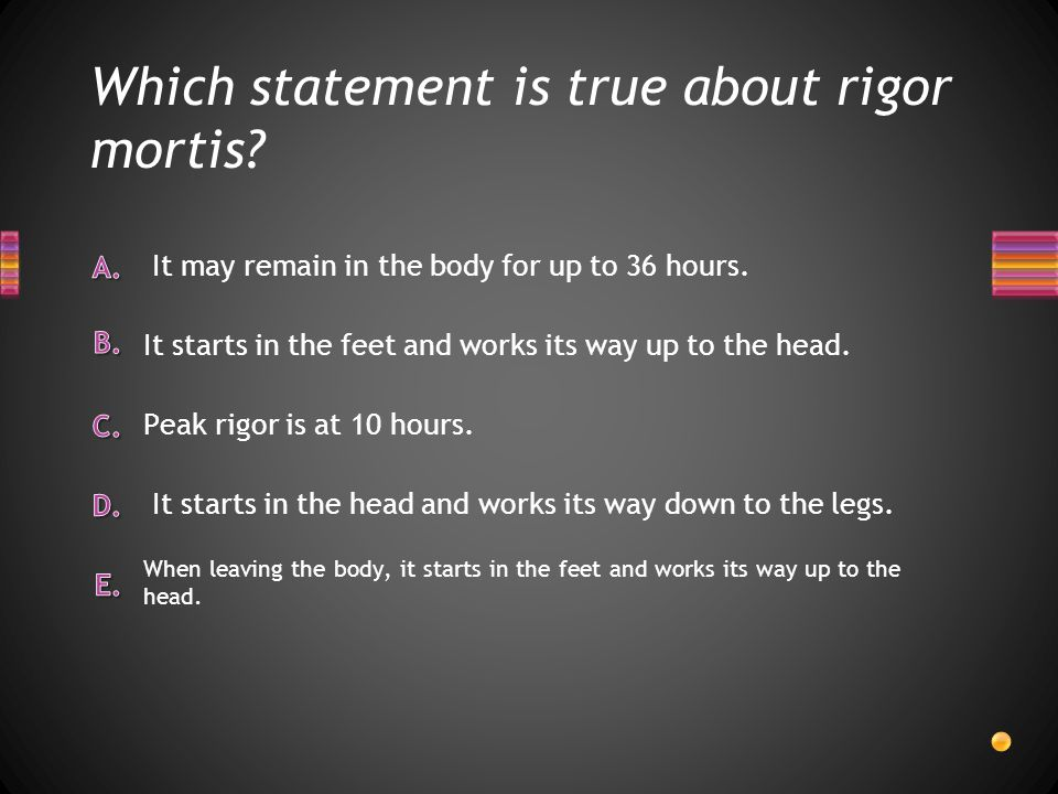 Which statement is true about rigor mortis