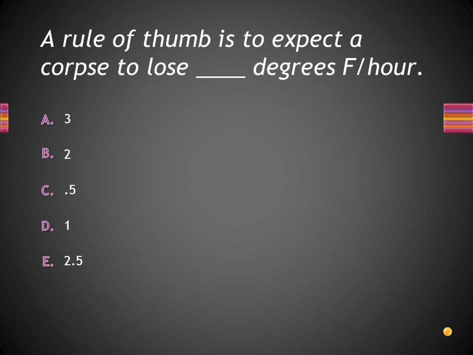 A rule of thumb is to expect a corpse to lose ____ degrees F/hour.