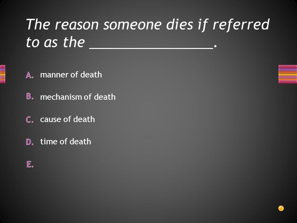 The reason someone dies if referred to as the ________________.