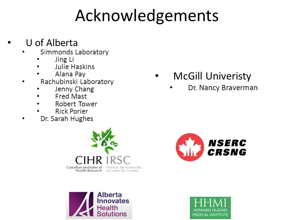 Acknowledgements McGill Univeristy U of Alberta Dr. Nancy Braverman