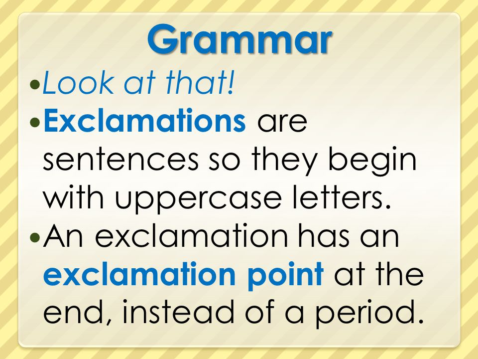 Grammar Look at that! Exclamations are sentences so they begin with uppercase letters.