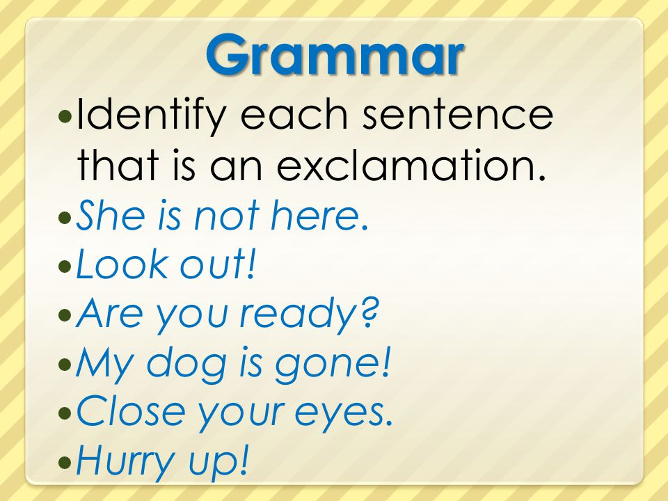 Grammar Identify each sentence that is an exclamation.