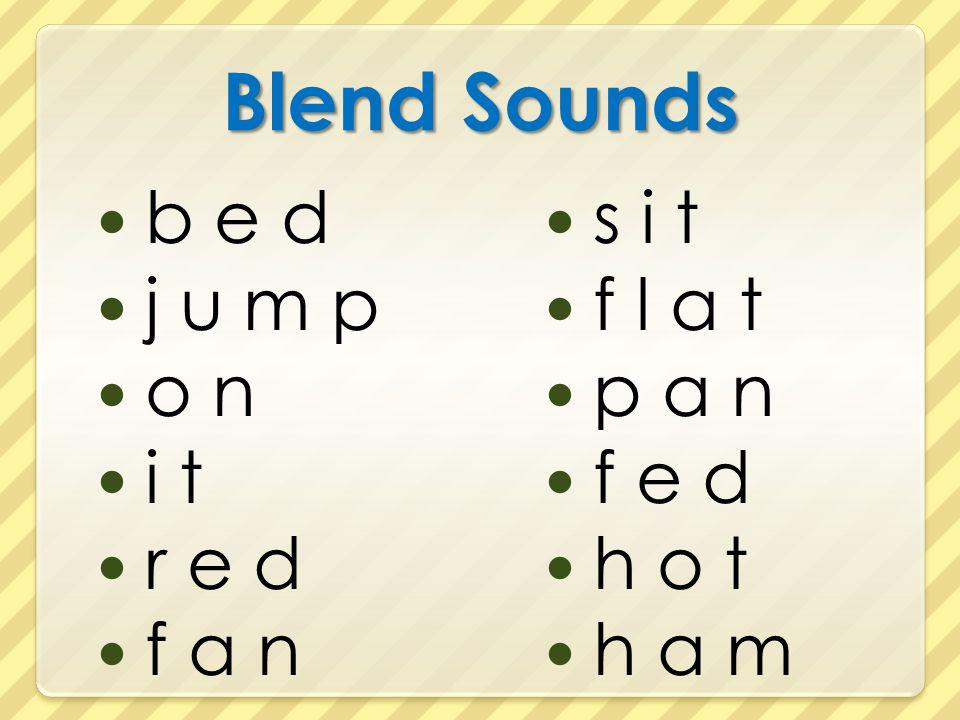 Blend Sounds b e d j u m p o n i t r e d f a n s i t f l a t p a n
