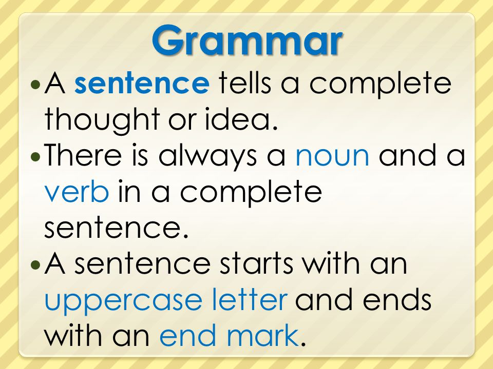 Grammar A sentence tells a complete thought or idea.