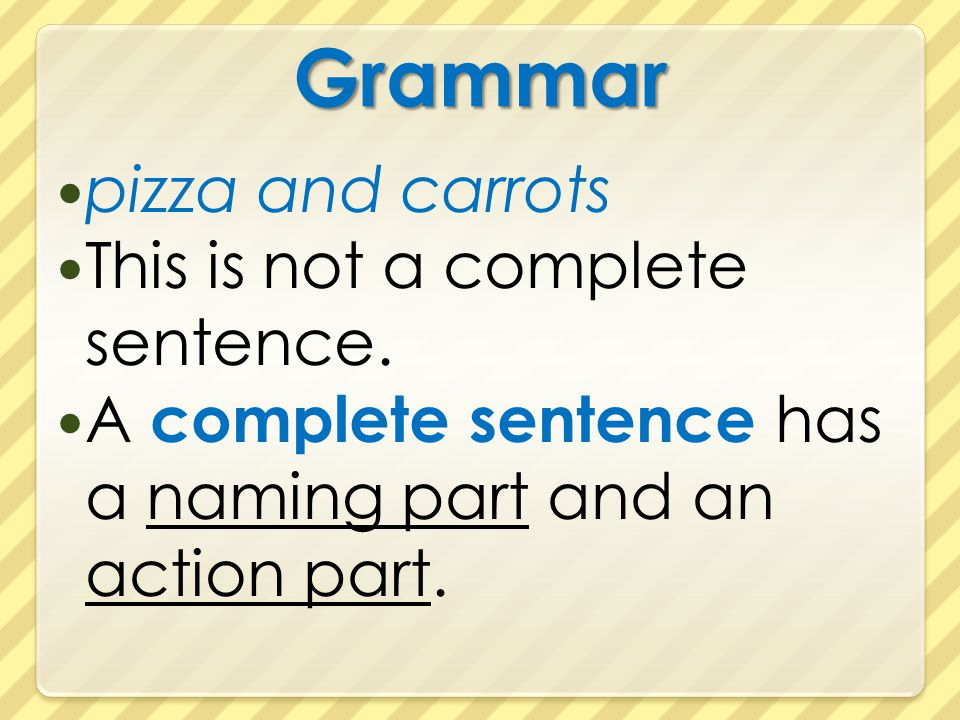 Grammar pizza and carrots This is not a complete sentence.