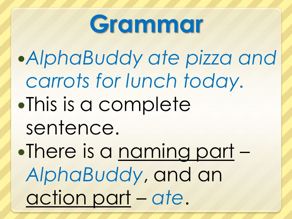 Grammar AlphaBuddy ate pizza and carrots for lunch today.