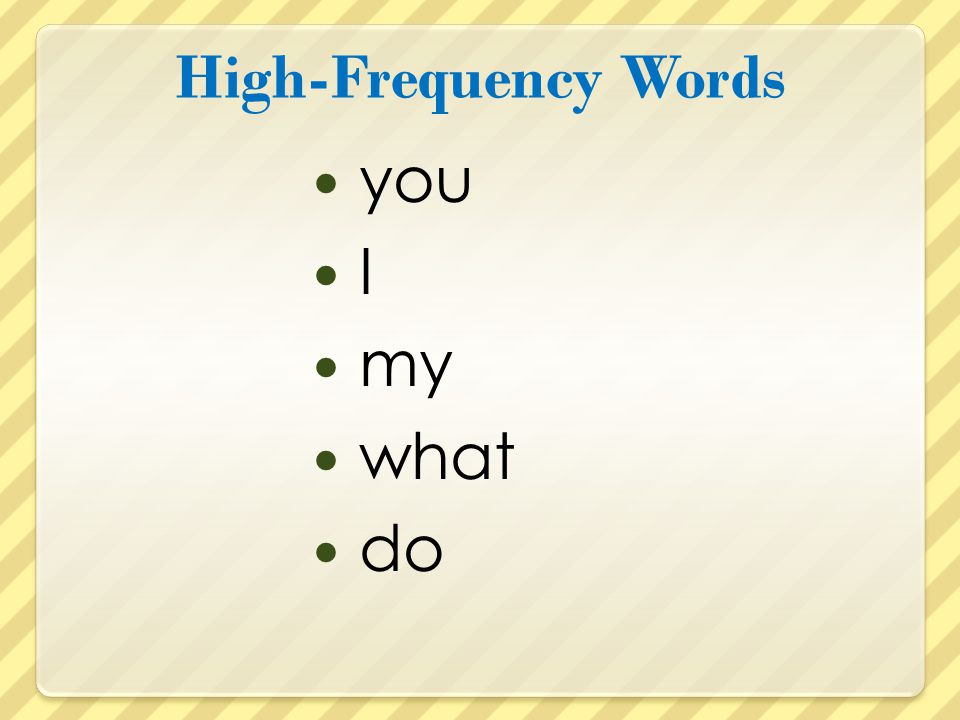 High-Frequency Words you I my what do