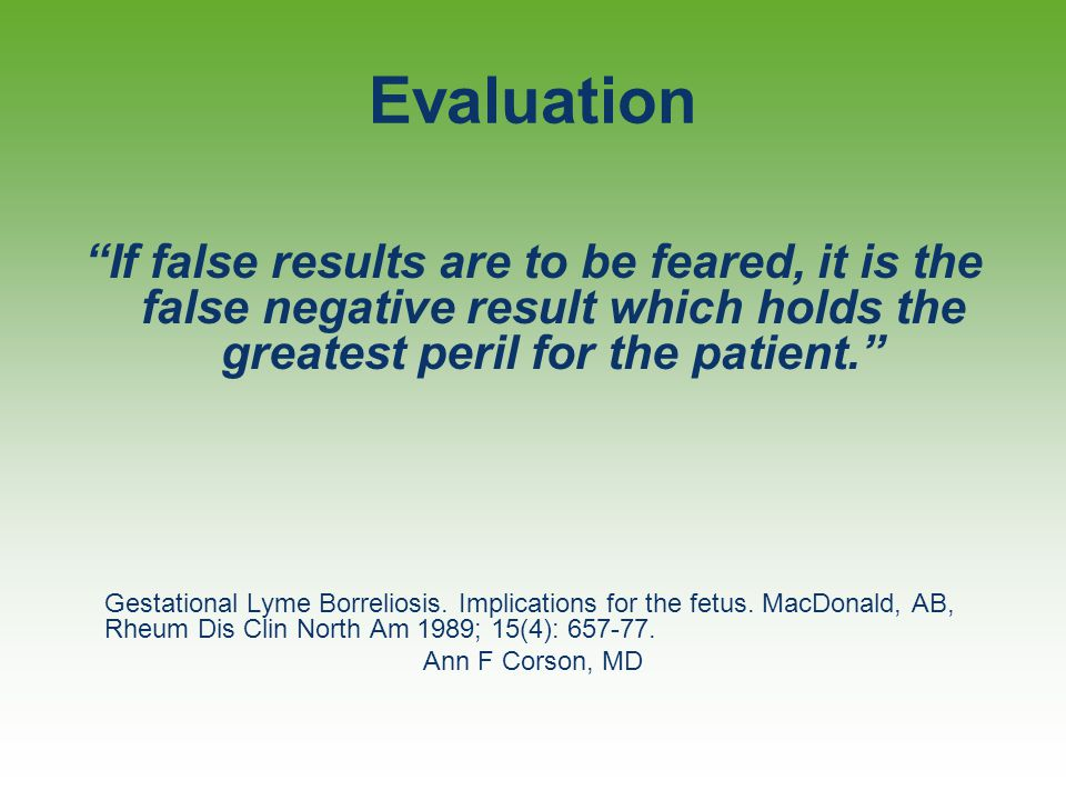 Evaluation If false results are to be feared, it is the false negative result which holds the greatest peril for the patient.