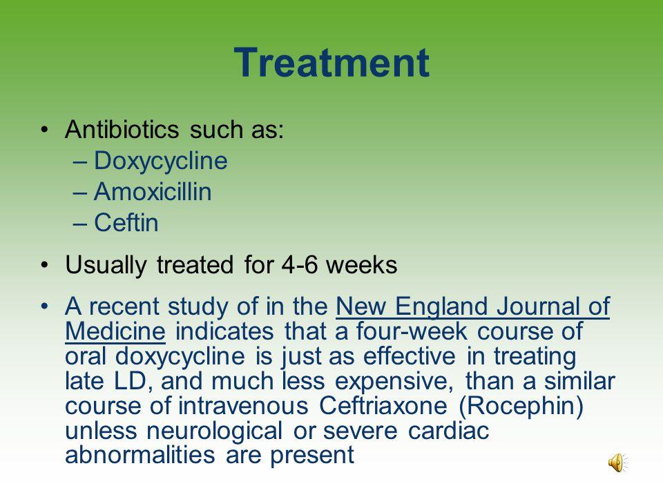 Treatment Antibiotics such as: Doxycycline Amoxicillin Ceftin