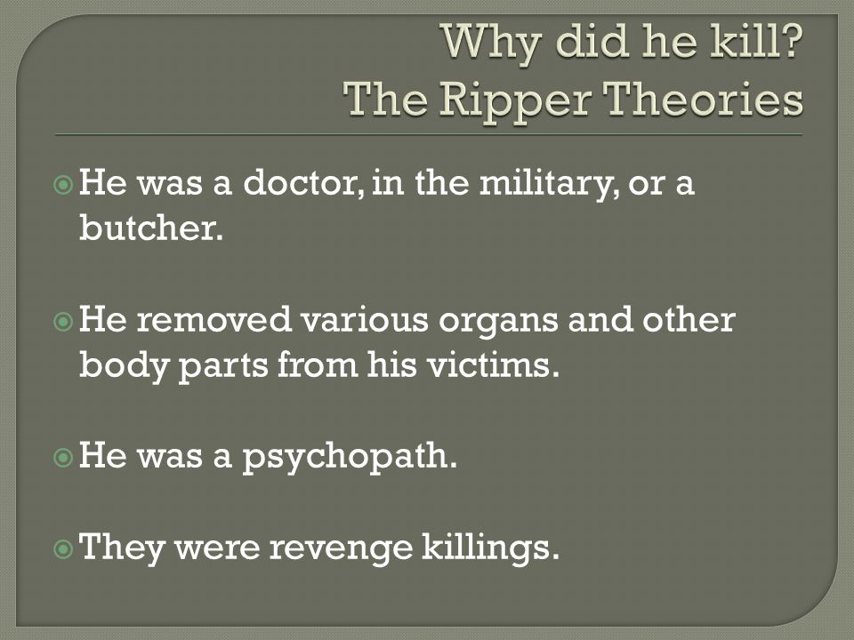 Why did he kill The Ripper Theories