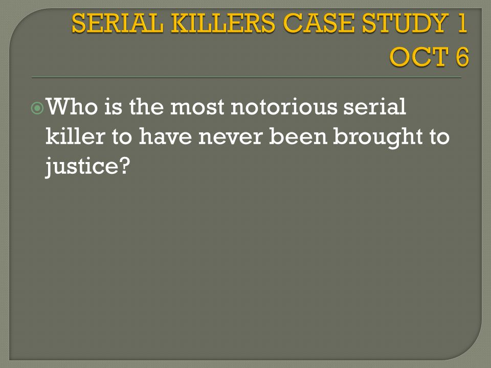 SERIAL KILLERS CASE STUDY 1 OCT 6