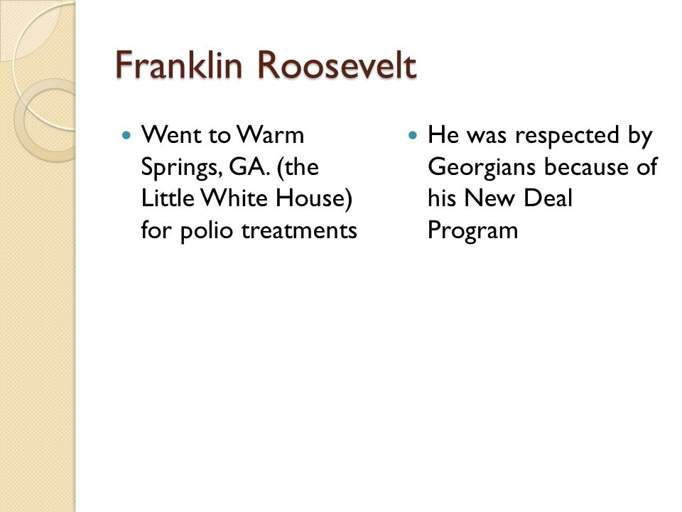 Franklin Roosevelt Went to Warm Springs, GA. (the Little White House) for polio treatments.