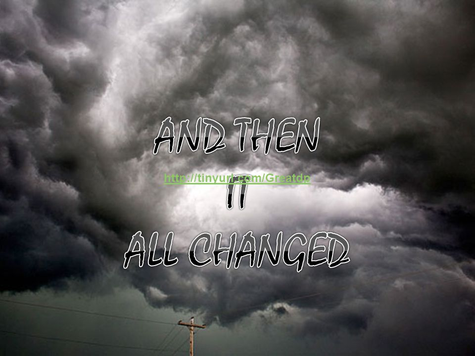 AND THEN IT ALL CHANGED http://tinyurl.com/Greatdp