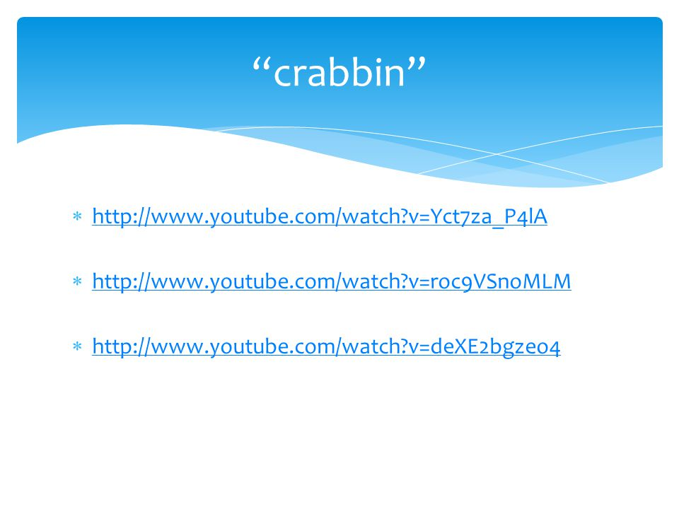 crabbin http://www.youtube.com/watch v=Yct7za_P4lA