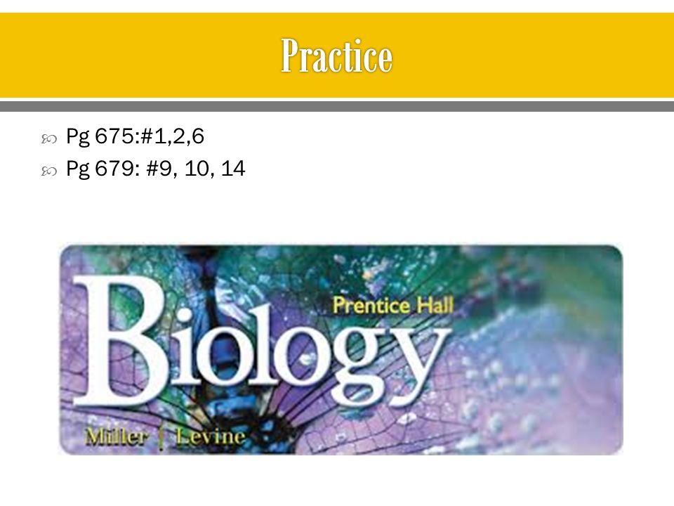 Practice Pg 675:#1,2,6 Pg 679: #9, 10, 14