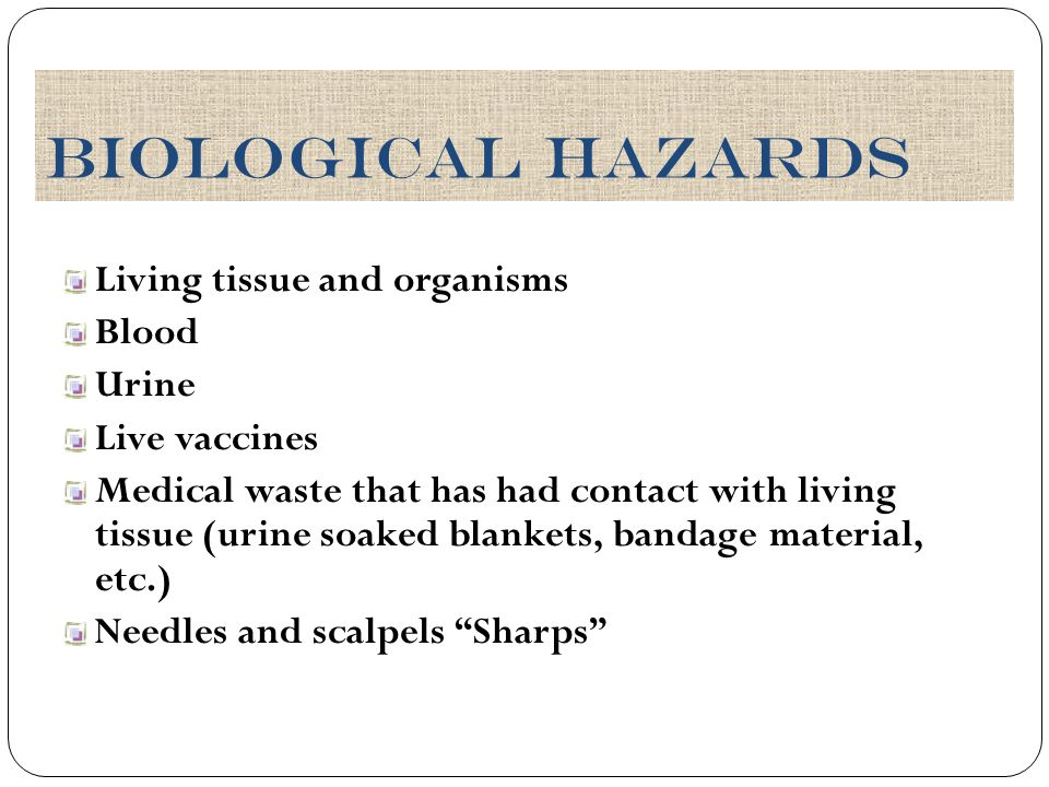 Biological hazards Living tissue and organisms Blood Urine