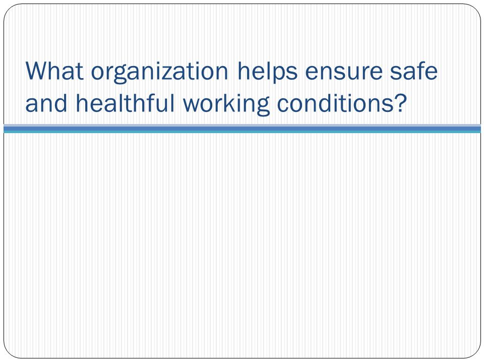 What organization helps ensure safe and healthful working conditions