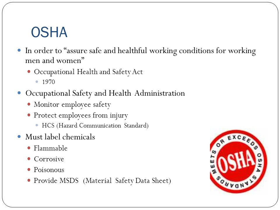 OSHA In order to assure safe and healthful working conditions for working men and women Occupational Health and Safety Act.
