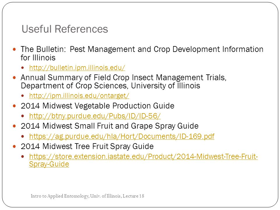 Useful References The Bulletin: Pest Management and Crop Development Information for Illinois. http://bulletin.ipm.illinois.edu/