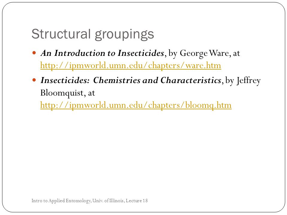 Structural groupings An Introduction to Insecticides, by George Ware, at http://ipmworld.umn.edu/chapters/ware.htm.