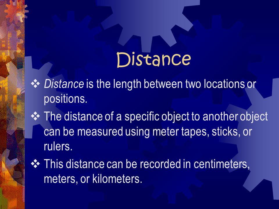 Distance Distance is the length between two locations or positions.