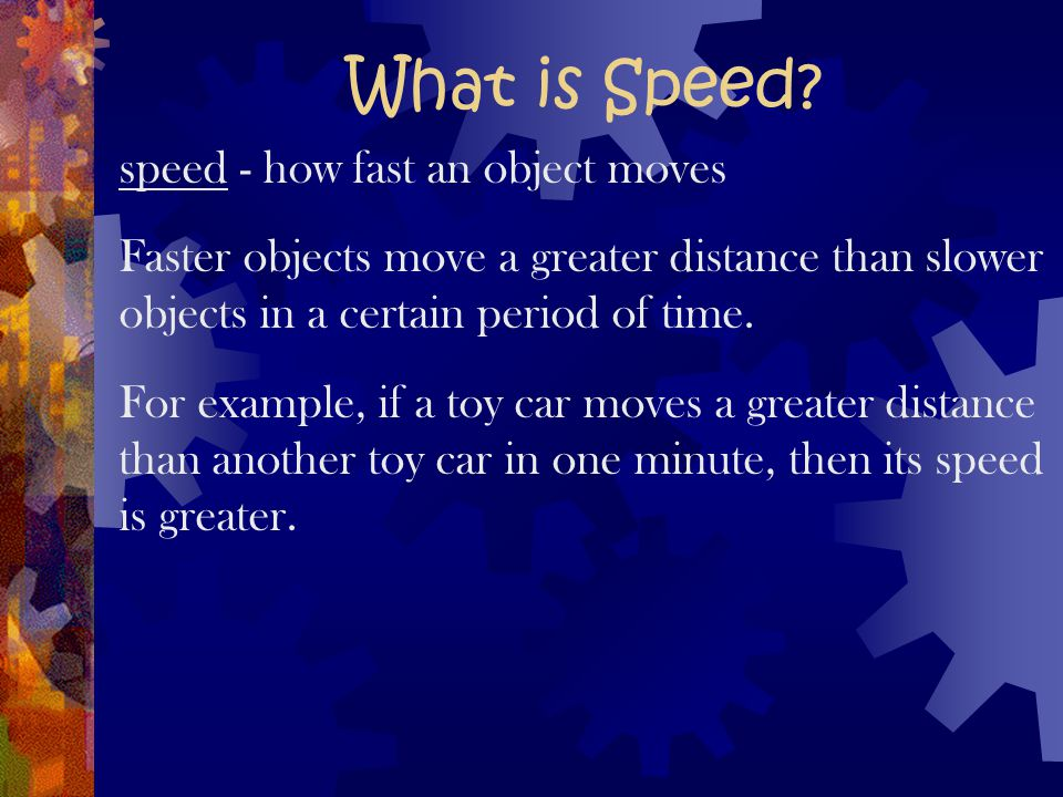 What is Speed speed - how fast an object moves