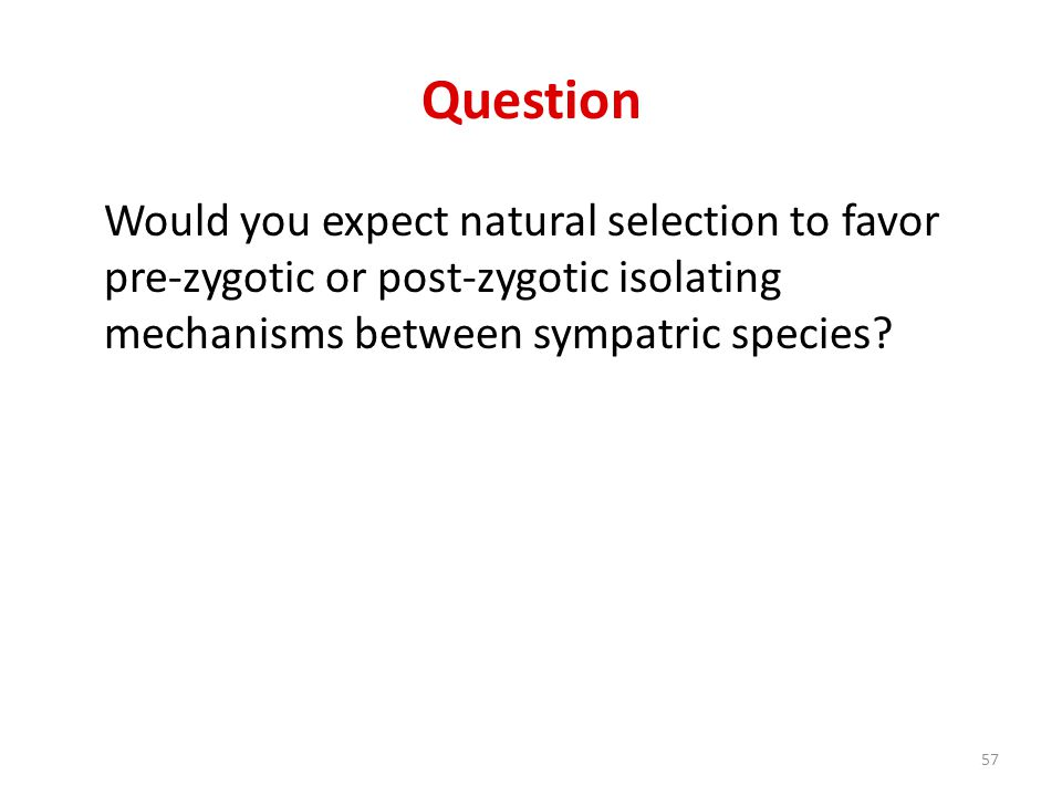 Question Would you expect natural selection to favor pre-zygotic or post-zygotic isolating mechanisms between sympatric species