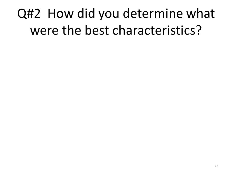 Q#2 How did you determine what were the best characteristics
