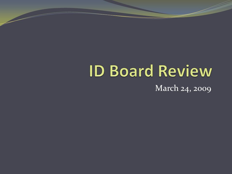 ID Board Review March 24, 2009