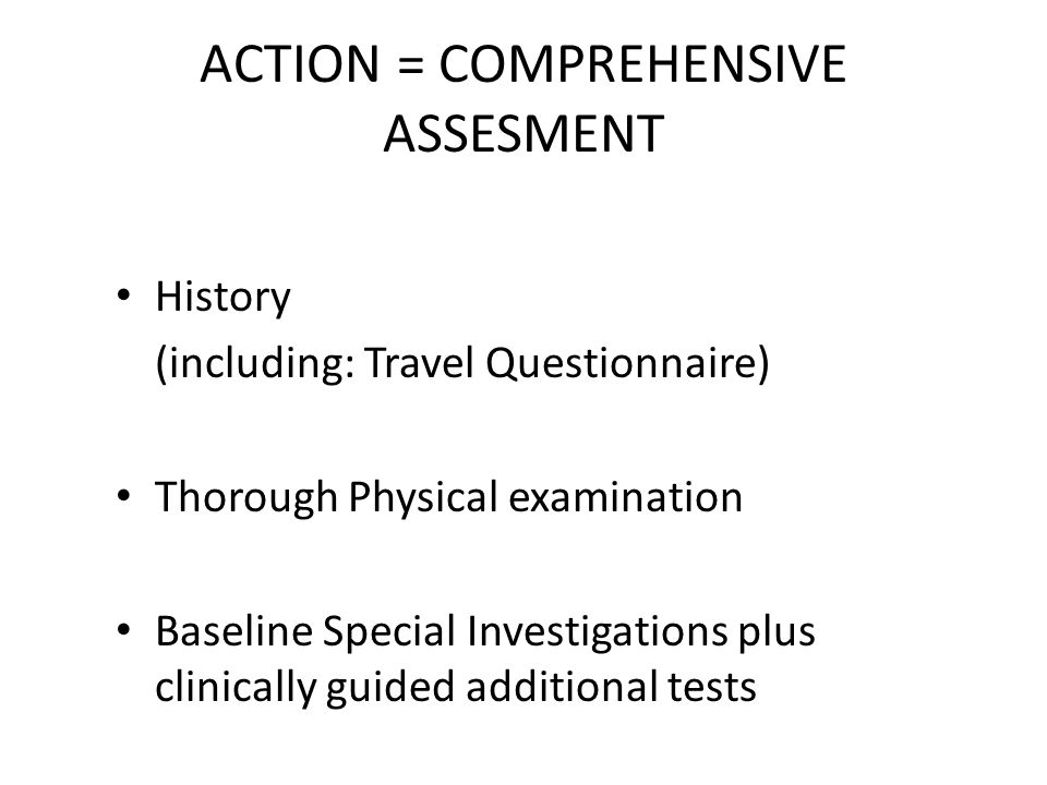 ACTION = COMPREHENSIVE ASSESMENT