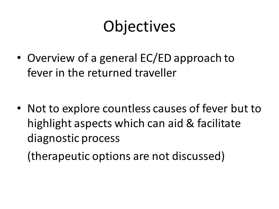 Objectives Overview of a general EC/ED approach to fever in the returned traveller.