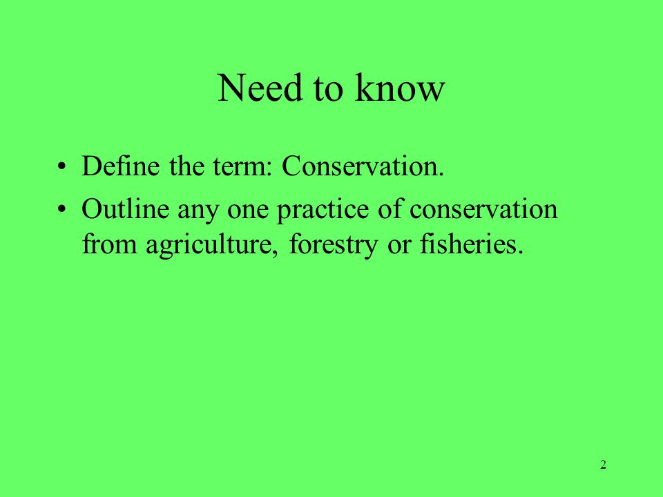Need to know Define the term: Conservation.