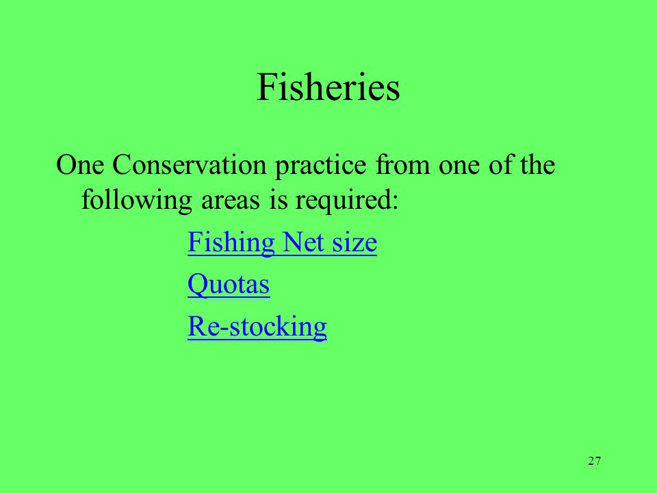Fisheries One Conservation practice from one of the following areas is required: Fishing Net size.