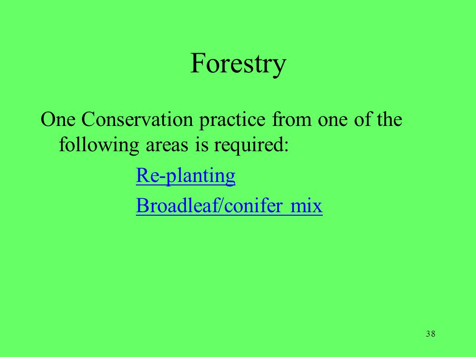Forestry One Conservation practice from one of the following areas is required: Re-planting.