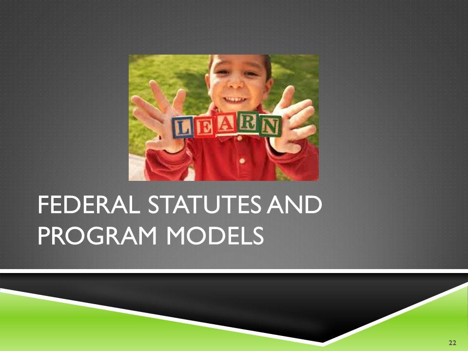 Federal Statutes and Program Models