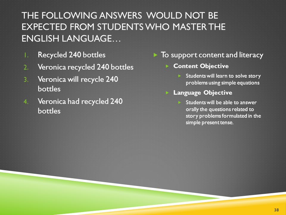 The following answers would not be expected from students who master the English language…