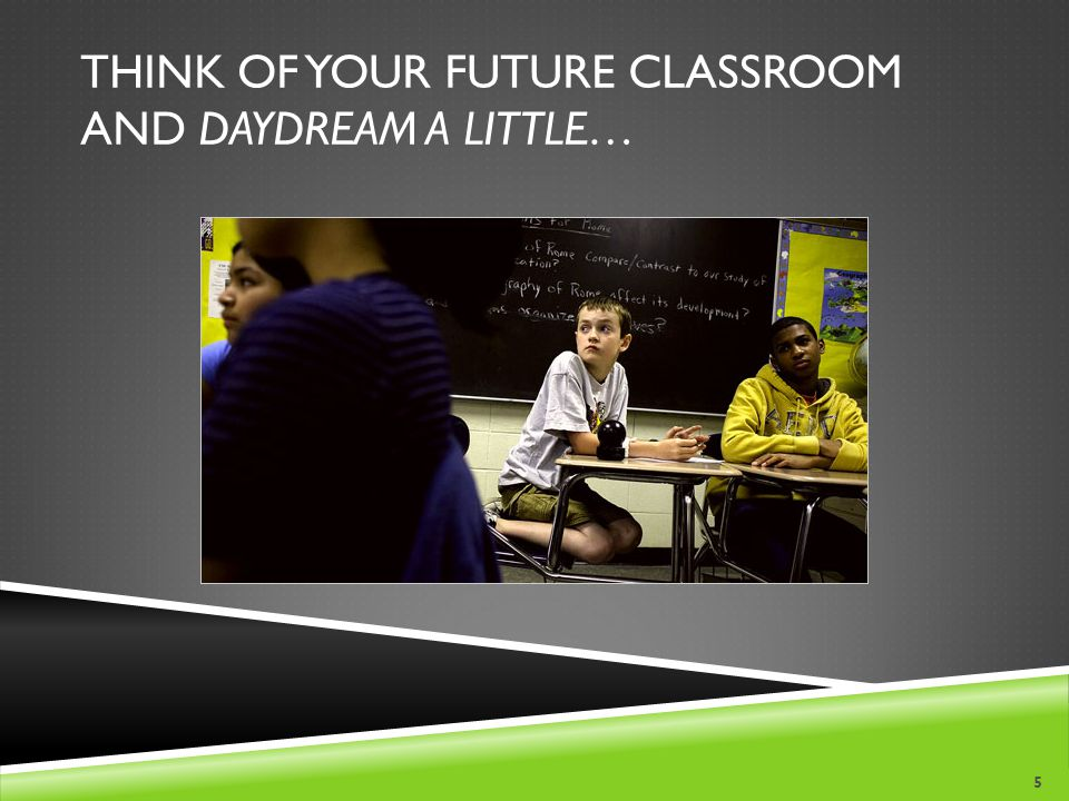 Think of your future classroom and daydream a little…