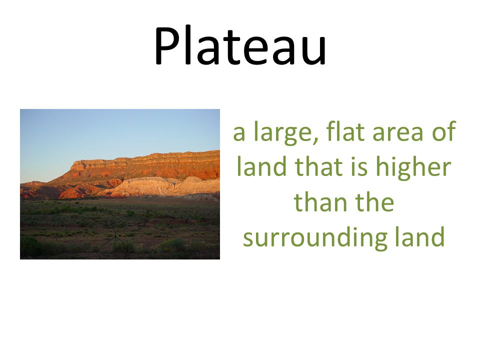 a large, flat area of land that is higher than the surrounding land