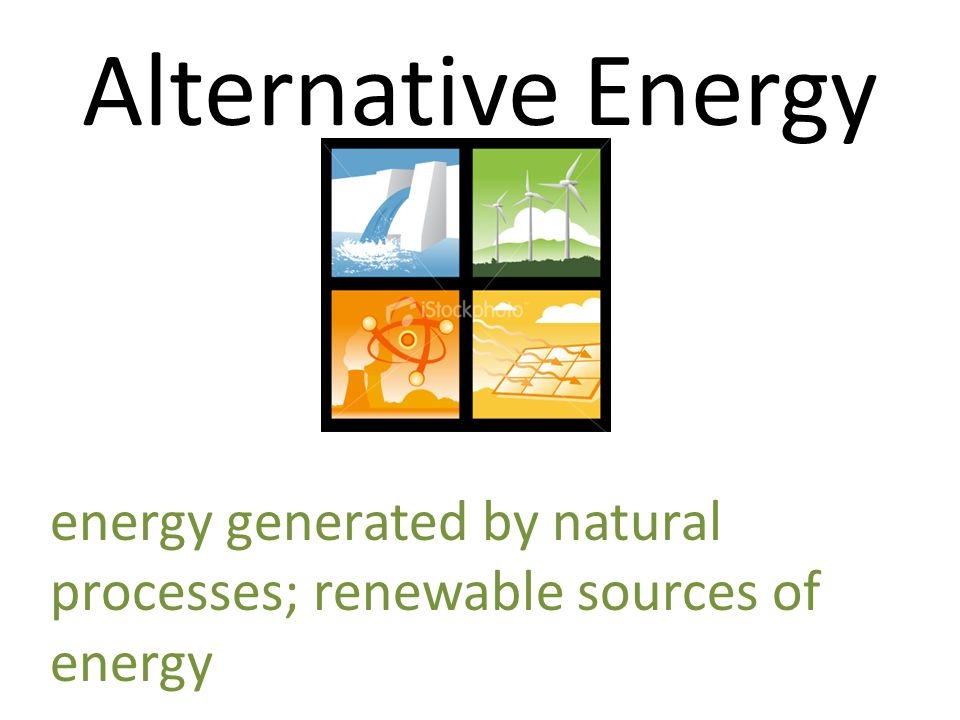 Alternative Energy energy generated by natural processes; renewable sources of energy