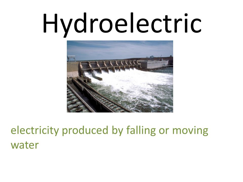 Hydroelectric electricity produced by falling or moving water