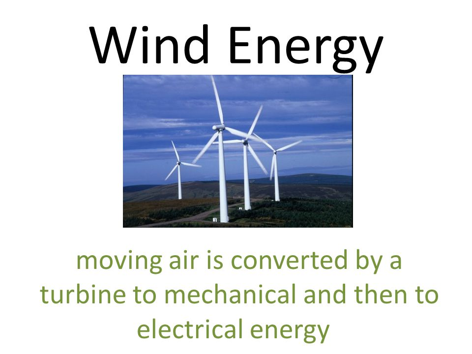 Wind Energy moving air is converted by a