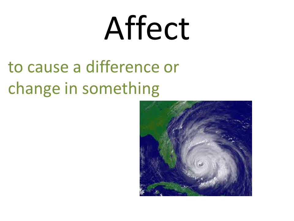 Affect to cause a difference or change in something